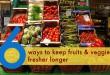 مقال - 6 نصائح لحفظ الخضار والفواكه دون أن تتلف